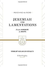 Jeremiah and Lamentations (Preaching the Word) by Philip Graham Ryken