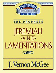Jeremiah and Lamentations (Thru the Bible) by J. Vernon McGee
