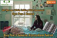 Get Nervous While Talking With Someone? Opt Pex-2 Xanax