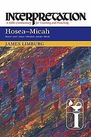 Hosea, Joel, Amos, Obadiah, Jonah, Micah (Interpretation) by James Limburg