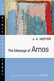 The Message of Amos (BST) by J.A. Motyer
