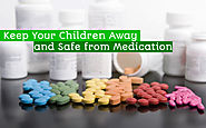Keep Your Children Away and Safe from Medication