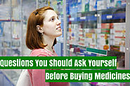 6 Questions You Should Ask Yourself Before Buying Medicines