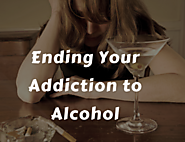 Ending Your Addiction to Alcohol