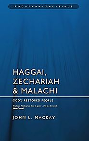 Haggai, Zechariah, and Malachi (Focus) by John L. Mackay