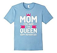 Mom you are Queen - Happy Mother's Day T-shirt