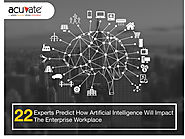 22 Experts Predict How Artificial Intelligence Will Impact The Enterprise Workplace - Acuvate