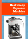 Best Cheap Espresso Machine: Espresso Machines