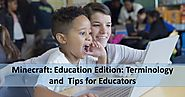 Minecraft Education Edition: Terminology and Tips for Educators