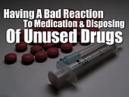 Having A Bad Reaction To Medication & Disposing Of Unused Drugs