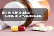 TIPS TO KEEP YOURSELF REMINDED OF YOUR MEDICATION