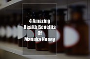 4 Amazing Health Benefits Of Manuka Honey