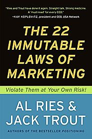 The 22 Immutable Laws of Marketing: Violate Them at Your Own Risk!