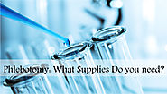 Phlebotomy: What Supplies Do you need?