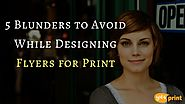 5 Blunders to Avoid While Designing Flyers for Print