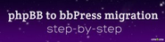 Step-by-Step Forum Migration: phpBB to bbPress Automated Import [+Video]