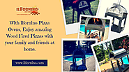 Make Amazing Wood-Fired Pizzas with ilFornino Ovens