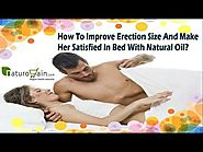 How To Improve Erection Size And Make Her Satisfied In Bed With Natural Oil?
