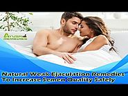 Natural Weak Ejaculation Remedies To Increase Semen Quality Safely