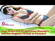 How To Get Rid Of Menstrual Disorders And Get Regular Periods In Females?