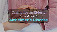 Caring for an Elderly Loved with Alzheimer's Disease