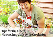 Tips for the Elderly: How to Stay Safe while Gardening