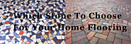Which Stone To Choose For Your Home Flooring