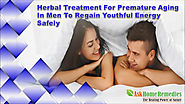 Herbal Treatment For Premature Aging In Men To Regain Youthful Energy Safely