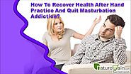 How To Recover Health After Hand Practice And Quit Masturbation Addiction?