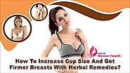 How To Increase Cup Size And Get Firmer Breasts With Herbal Remedies?