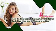 How To Increase Libido After Childbirth And Give Him More Pleasure In Bed?