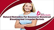 Natural Remedies For Excessive Menstrual Bleeding And Irregular Periods
