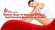 Natural Ways To Enhance Breasts And Increase Bust Size At Home