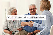 What Do Old Age People Need?