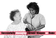 Successfully Managing Chronic Disease at Home