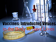 Vaccines: Introducing Viruses in the Body to Save Lives