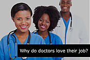 Why do doctors love their job?