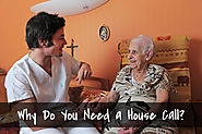 Why Do You Need a House Call?