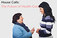 House Calls: The Future of Health Care
