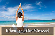 WHEN YOU ARE STRESSED…