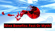 Wine Benefits: Fact or Myth?