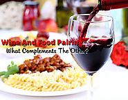 Wine and Food Pairing: What complements the other?