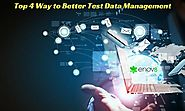 Enov8 - Top 4 Steps to Better Test Data Management