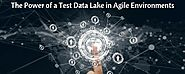 The Power of a Test Data Lake in Agile Environments