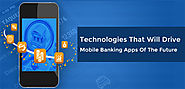 4 Technologies That Will Drive Mobile Banking Apps Of The Future