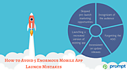 How to Avoid 5 Enormous Mobile App Launch Mistakes