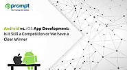 Android vs. iOS App Development: Is it Still a Competition or We have a Clear Winner