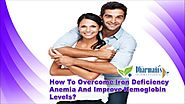 How To Overcome Iron Deficiency Anemia And Improve Hemoglobin Levels?