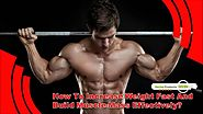 How To Increase Weight Fast And Build Muscle Mass Effectively?