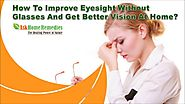 How To Improve Eyesight Without Glasses And Get Better Vision At Home?